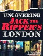 Front Cover of Uncovering Jack the Ripper's London the armchair Jack the Ripper Tour.